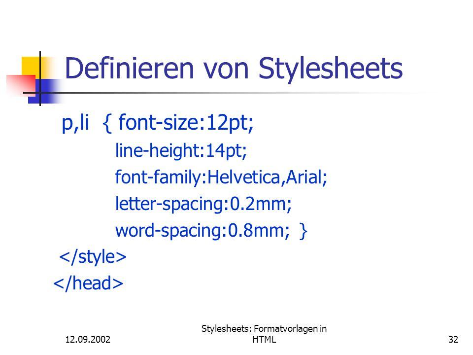 12.09.2002 Stylesheets: Formatvorlagen in HTML32 Definieren von Stylesheets p,li { font-size:12pt; line-height:14pt; font-family:Helvetica,Arial; lett