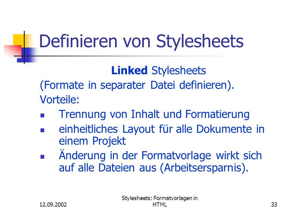 12.09.2002 Stylesheets: Formatvorlagen in HTML33 Definieren von Stylesheets Linked Stylesheets (Formate in separater Datei definieren). Vorteile: Tren