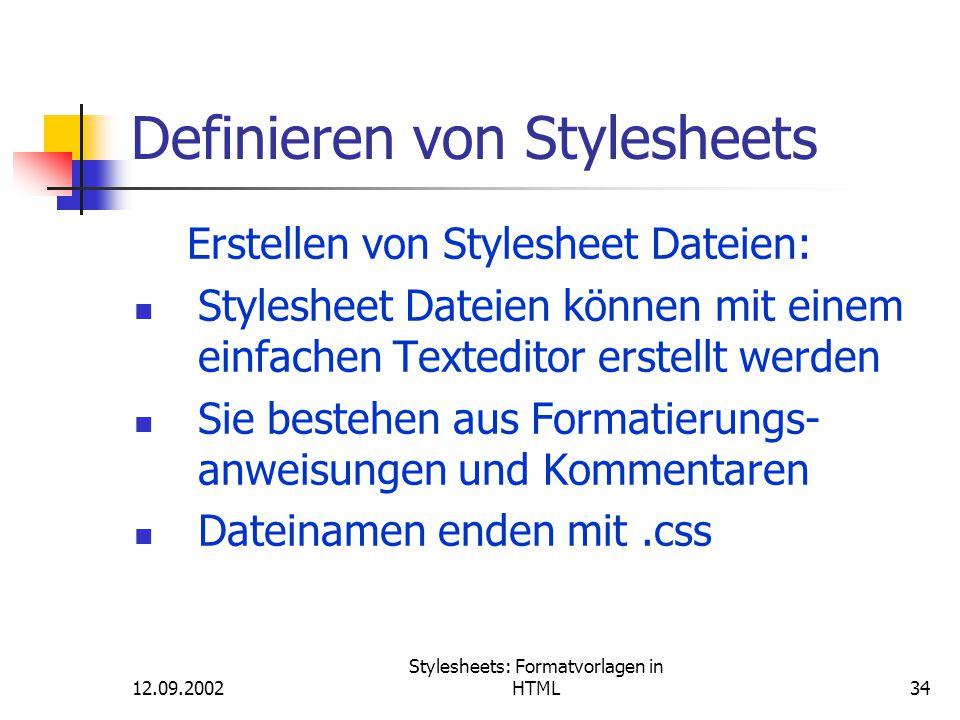 12.09.2002 Stylesheets: Formatvorlagen in HTML34 Definieren von Stylesheets Erstellen von Stylesheet Dateien: Stylesheet Dateien können mit einem einf