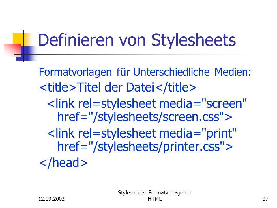 12.09.2002 Stylesheets: Formatvorlagen in HTML37 Definieren von Stylesheets Formatvorlagen für Unterschiedliche Medien: Titel der Datei