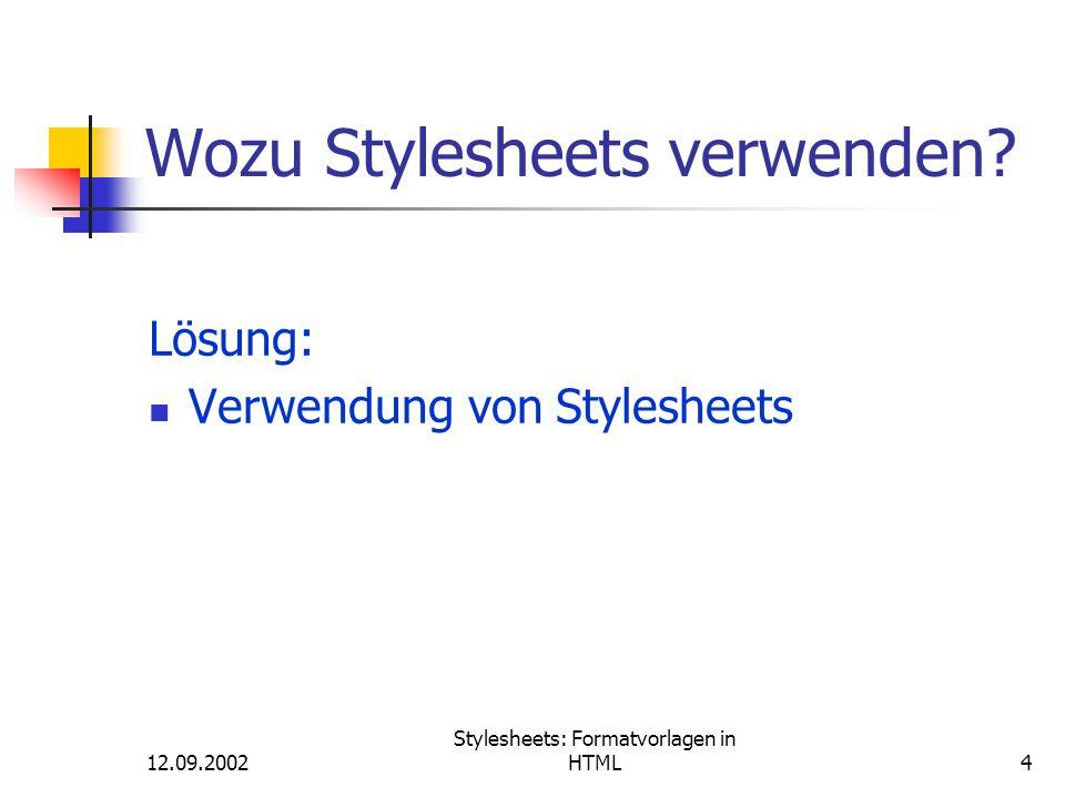 12.09.2002 Stylesheets: Formatvorlagen in HTML4 Wozu Stylesheets verwenden? Lösung: Verwendung von Stylesheets