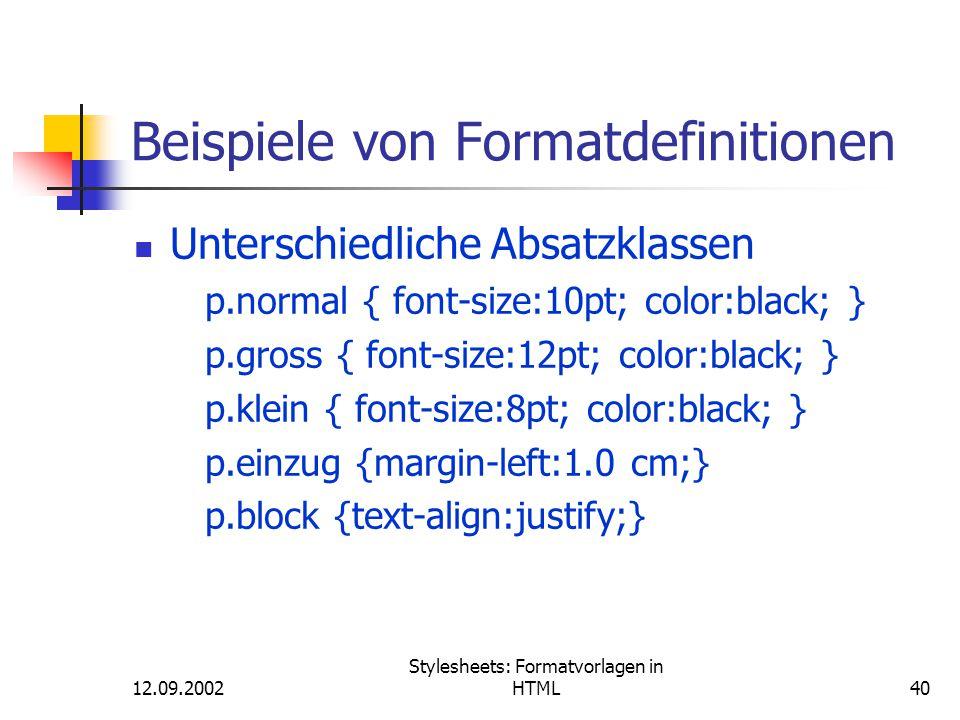 12.09.2002 Stylesheets: Formatvorlagen in HTML40 Beispiele von Formatdefinitionen Unterschiedliche Absatzklassen p.normal { font-size:10pt; color:blac