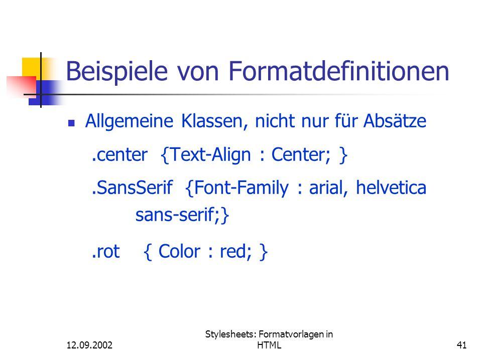 12.09.2002 Stylesheets: Formatvorlagen in HTML41 Beispiele von Formatdefinitionen Allgemeine Klassen, nicht nur für Absätze.center {Text-Align : Cente
