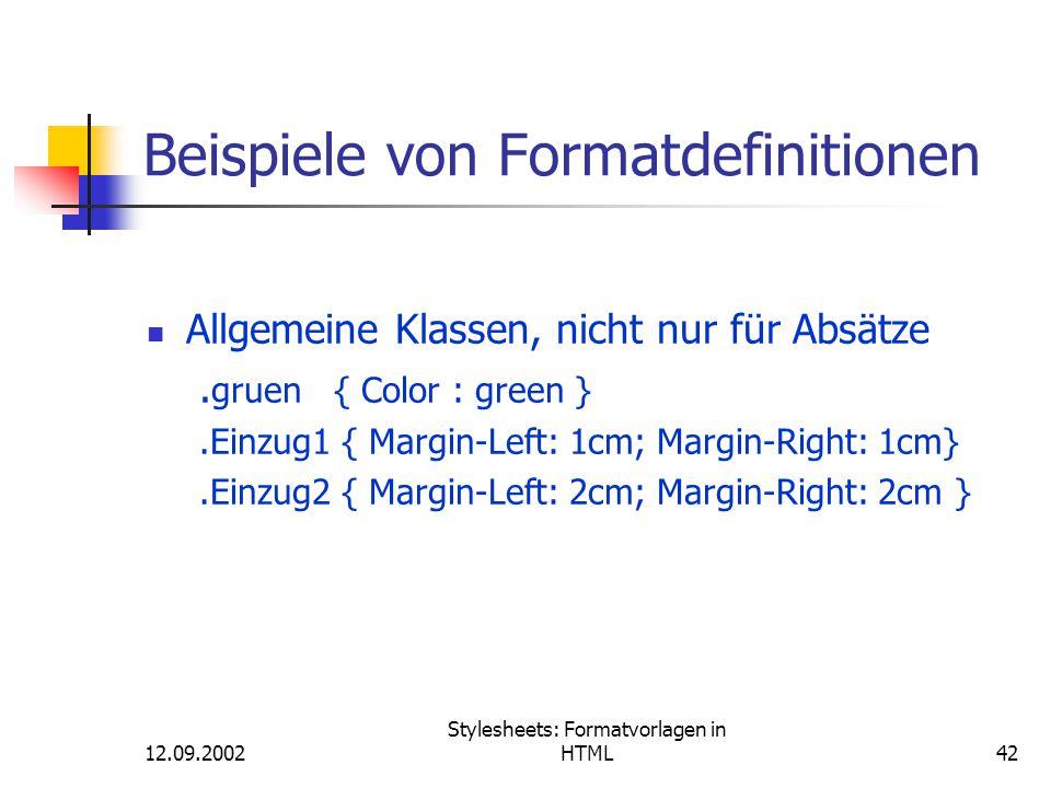 12.09.2002 Stylesheets: Formatvorlagen in HTML42 Beispiele von Formatdefinitionen Allgemeine Klassen, nicht nur für Absätze. gruen { Color : green }.E