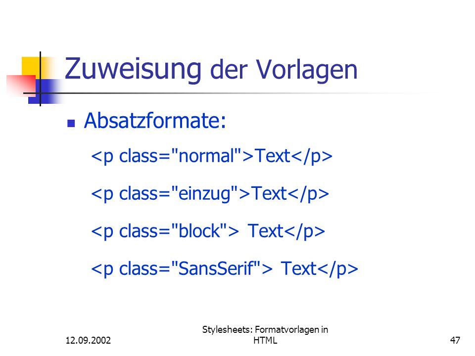 12.09.2002 Stylesheets: Formatvorlagen in HTML47 Zuweisung der Vorlagen Absatzformate: Text