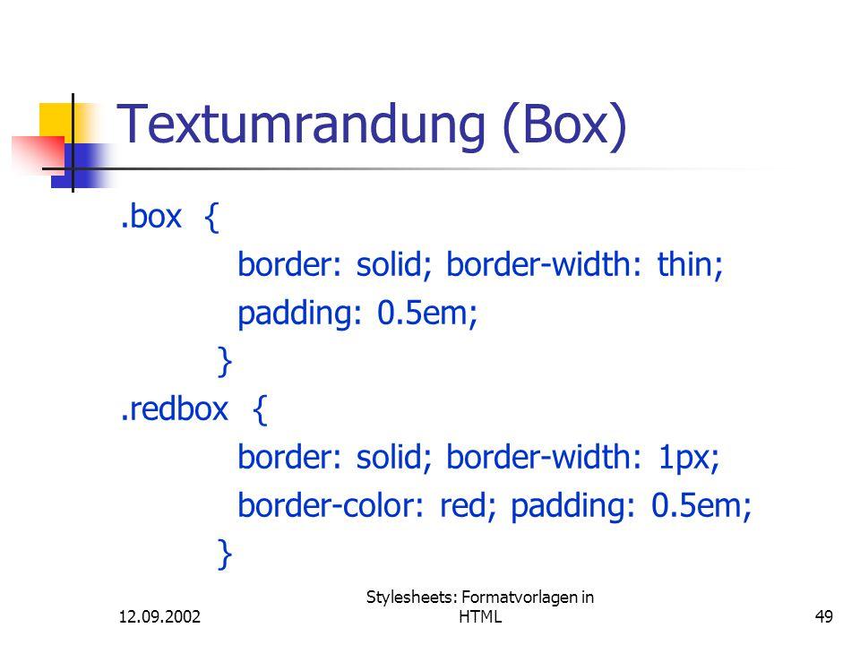 12.09.2002 Stylesheets: Formatvorlagen in HTML49 Textumrandung (Box).box { border: solid; border-width: thin; padding: 0.5em; }.redbox { border: solid