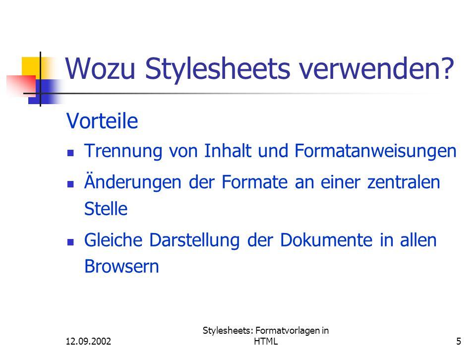 12.09.2002 Stylesheets: Formatvorlagen in HTML16 Stylesheets: Farbangaben #RRGGBB - Hexadezimale Werte von 00-FF, Beispiel: color : #ff0000 rgb (rot, grün, blau) – Werte von 0-255, Beispiel: color : rgb (204,51,255) rgb (rot%.