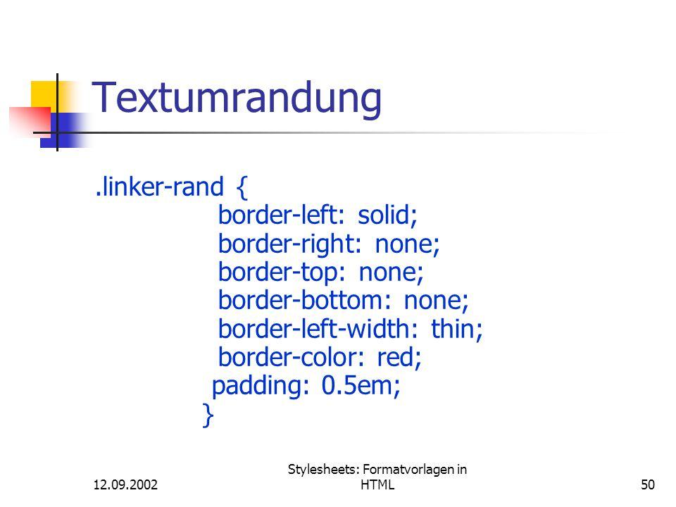 12.09.2002 Stylesheets: Formatvorlagen in HTML50 Textumrandung.linker-rand { border-left: solid; border-right: none; border-top: none; border-bottom: