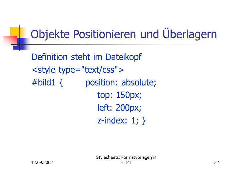 12.09.2002 Stylesheets: Formatvorlagen in HTML52 Objekte Positionieren und Überlagern Definition steht im Dateikopf #bild1 { position: absolute; top: