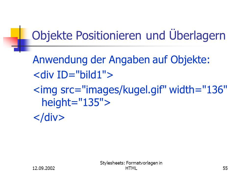 12.09.2002 Stylesheets: Formatvorlagen in HTML55 Objekte Positionieren und Überlagern Anwendung der Angaben auf Objekte: