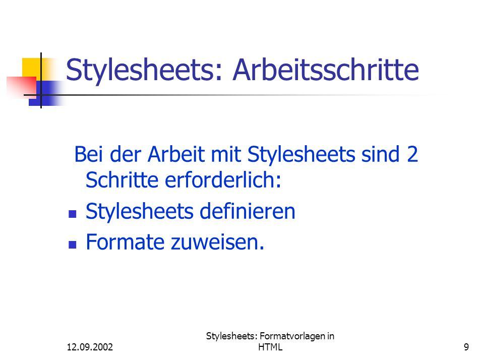 12.09.2002 Stylesheets: Formatvorlagen in HTML30 Definieren von Stylesheets Beispiel für Embedded Stylesheets: Titel der Datei h1 { font-size:18pt; color:red; font-family:Helvetica,Arial; font-style:bold; }