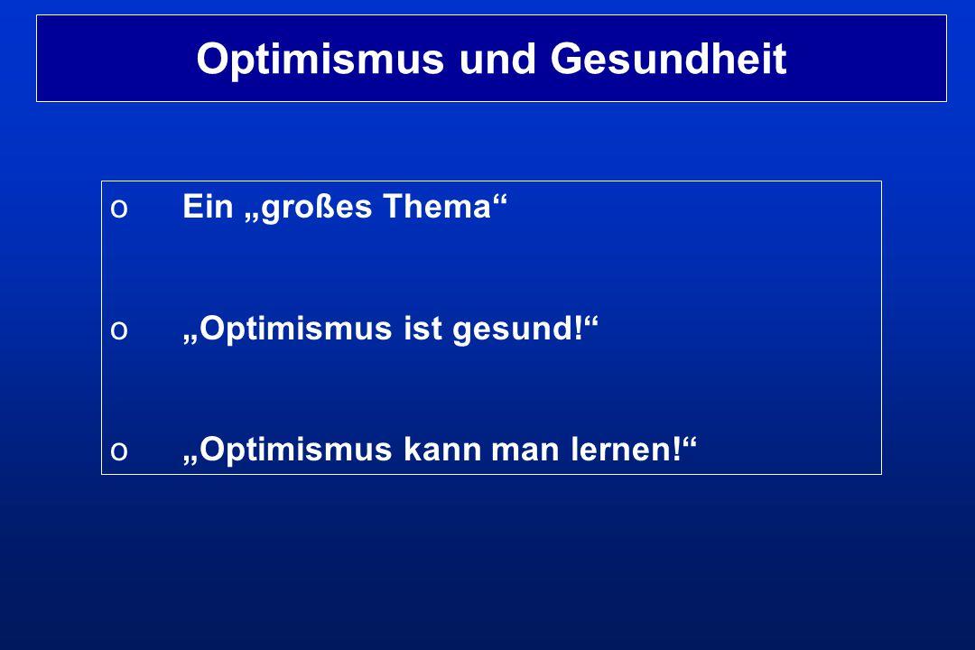 """oEin """"großes Thema"""" o""""Optimismus ist gesund!"""" o""""Optimismus kann man lernen!"""" Optimismus und Gesundheit"""