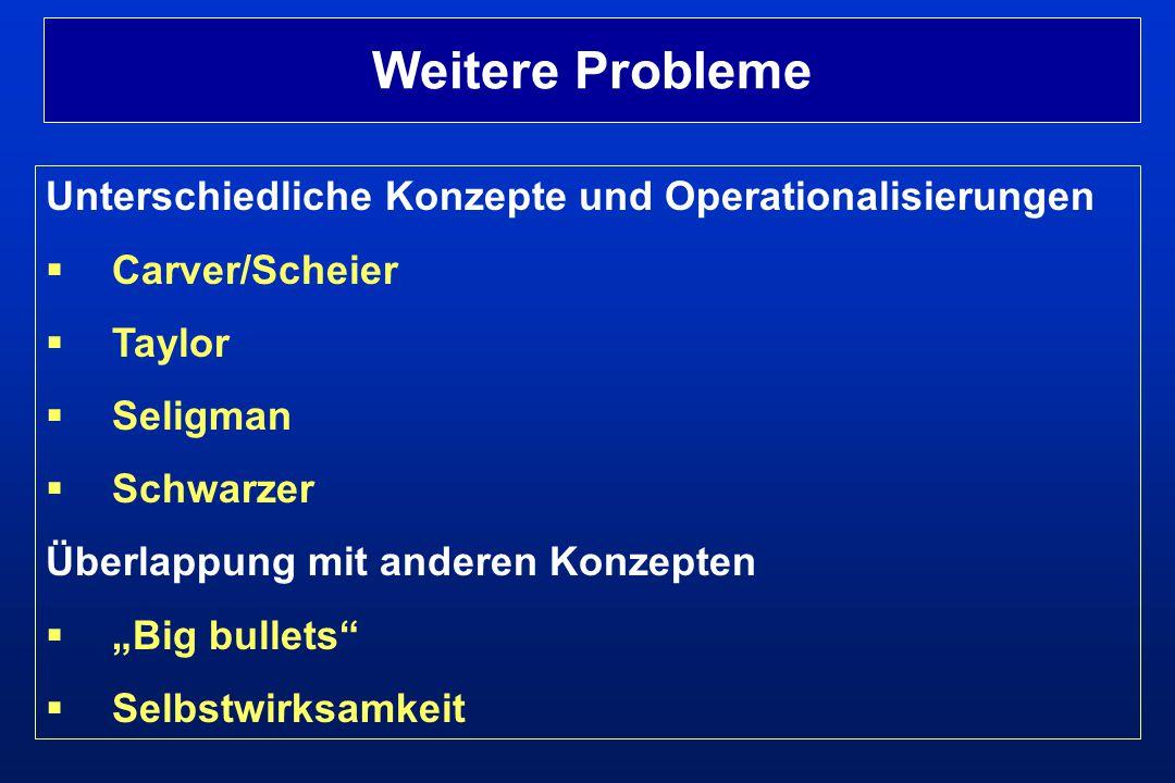 """Unterschiedliche Konzepte und Operationalisierungen  Carver/Scheier  Taylor  Seligman  Schwarzer Überlappung mit anderen Konzepten  """"Big bullets"""""""