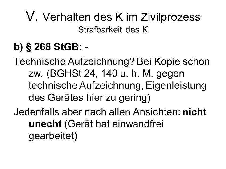 V. Verhalten des K im Zivilprozess Strafbarkeit des K b) § 268 StGB: - Technische Aufzeichnung.