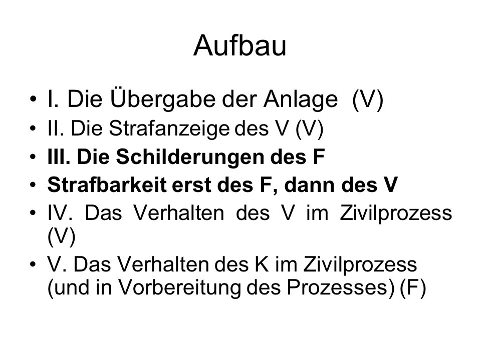 Aufbau I. Die Übergabe der Anlage (V) II. Die Strafanzeige des V (V) III.