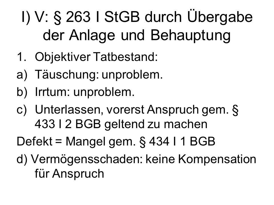 I) V: § 263 I StGB durch Übergabe der Anlage und Behauptung 1.Subjektiver Tatbestand: a)Vorsatz + b)Absicht rw.
