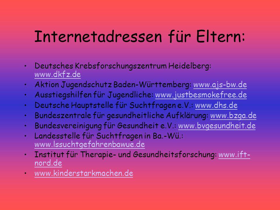 Internetadressen für Eltern: Deutsches Krebsforschungszentrum Heidelberg: www.dkfz.de www.dkfz.de Aktion Jugendschutz Baden-Württemberg: www.ajs-bw.de