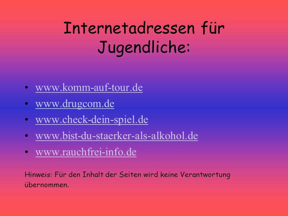 Internetadressen für Jugendliche: www.komm-auf-tour.de www.drugcom.de www.check-dein-spiel.de www.bist-du-staerker-als-alkohol.de www.rauchfrei-info.d