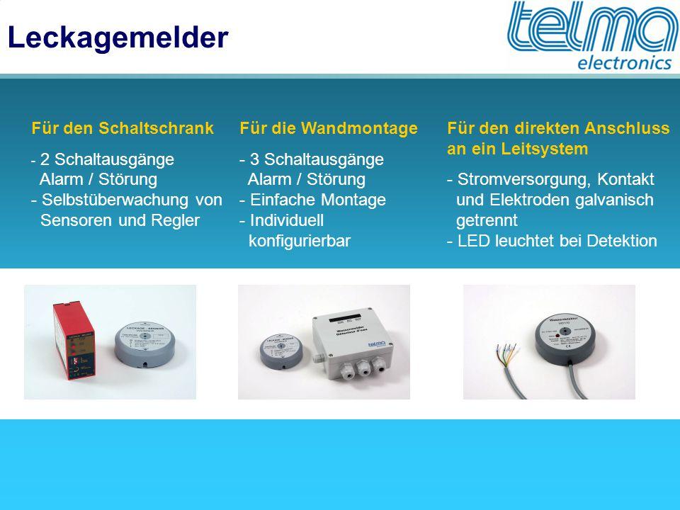 Leckagemelder Für den Schaltschrank - 2 Schaltausgänge Alarm / Störung - Selbstüberwachung von Sensoren und Regler Für die Wandmontage - 3 Schaltausgänge Alarm / Störung - Einfache Montage - Individuell konfigurierbar Für den direkten Anschluss an ein Leitsystem - Stromversorgung, Kontakt und Elektroden galvanisch getrennt - LED leuchtet bei Detektion