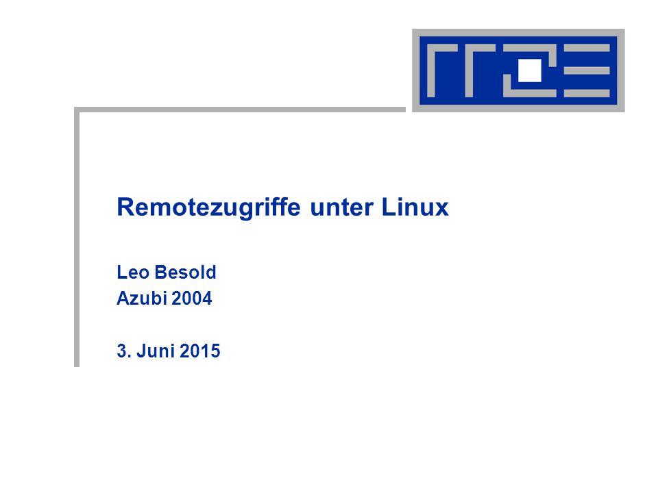 Remotezugriffe unter Linux Leo Besold Azubi 2004 3. Juni 2015