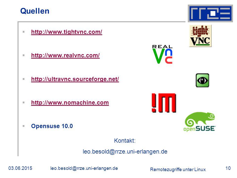 Remotezugriffe unter Linux 03.06.2015leo.besold@rrze.uni-erlangen.de10 Quellen  http://www.tightvnc.com/ http://www.tightvnc.com/  http://www.realvnc.com/ http://www.realvnc.com/  http://ultravnc.sourceforge.net/ http://ultravnc.sourceforge.net/  http://www.nomachine.com http://www.nomachine.com  Opensuse 10.0 Kontakt: leo.besold@rrze.uni-erlangen.de