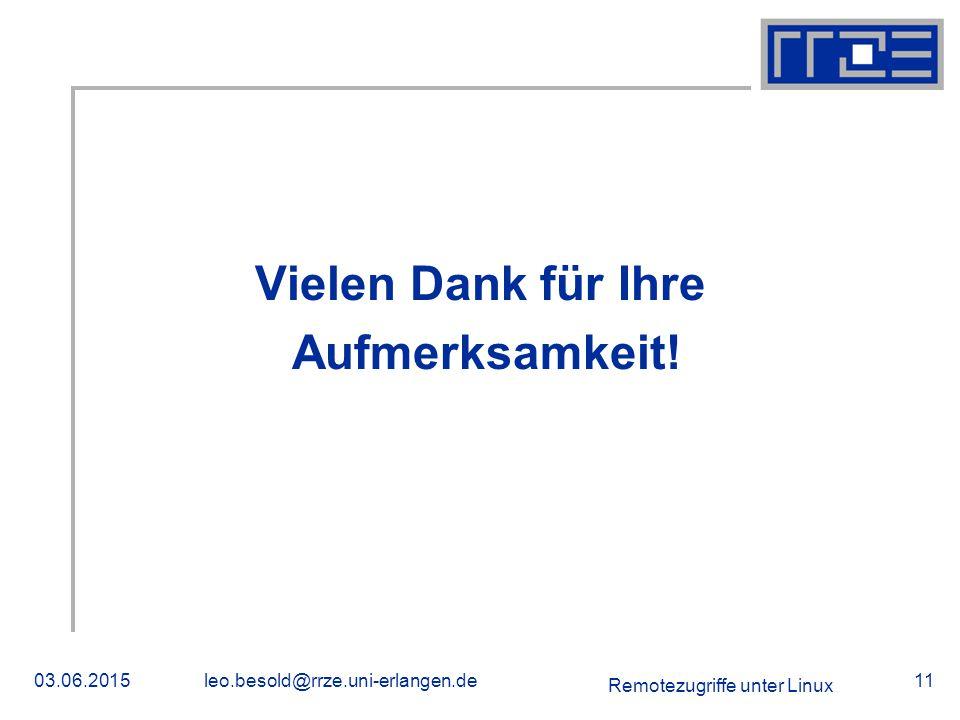 Remotezugriffe unter Linux 03.06.2015leo.besold@rrze.uni-erlangen.de11 Vielen Dank für Ihre Aufmerksamkeit.