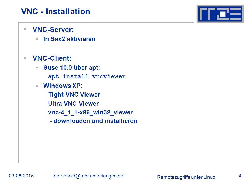 Remotezugriffe unter Linux 03.06.2015leo.besold@rrze.uni-erlangen.de5 VNC - Konfiguration  Server / Client:  Firewall: Ports 5800 und 5900 freischalten  Client:  Verbindungsgeschwindigkeit (Kompression, Farbtiefe)  automatische Skalierung  view only