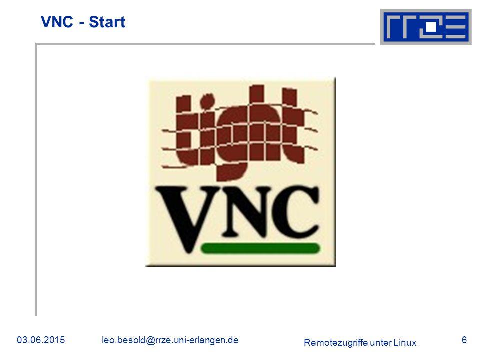 Remotezugriffe unter Linux 03.06.2015leo.besold@rrze.uni-erlangen.de6 VNC - Start