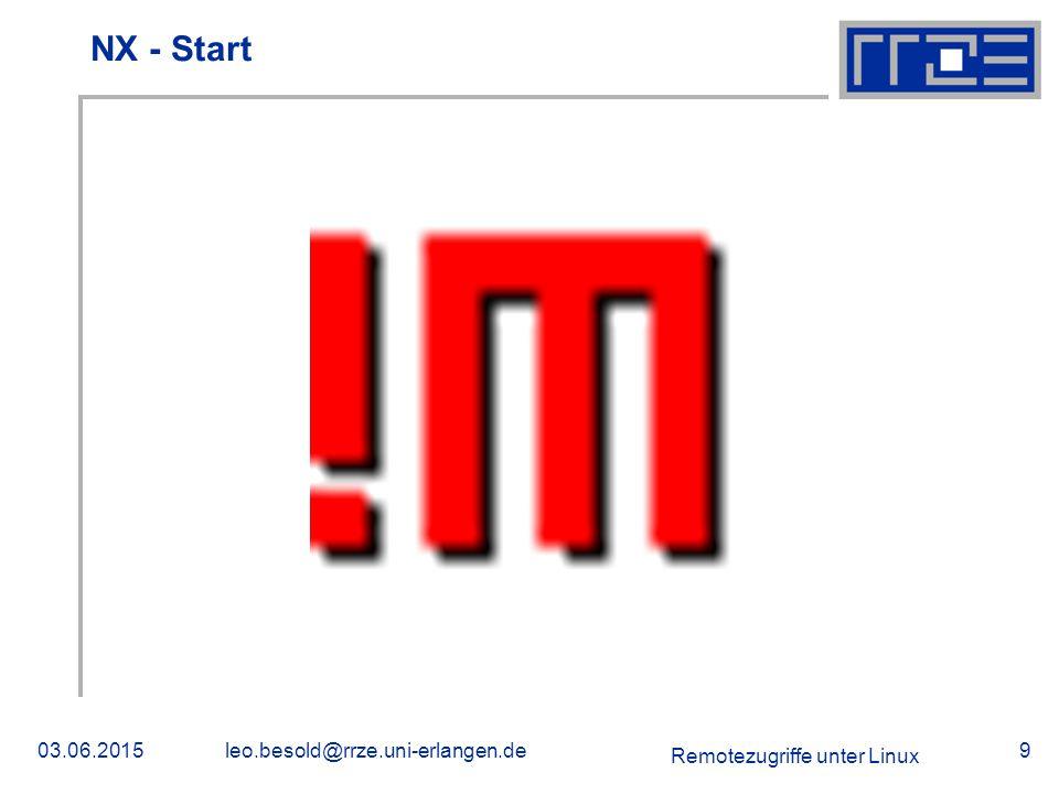 Remotezugriffe unter Linux 03.06.2015leo.besold@rrze.uni-erlangen.de9 NX - Start