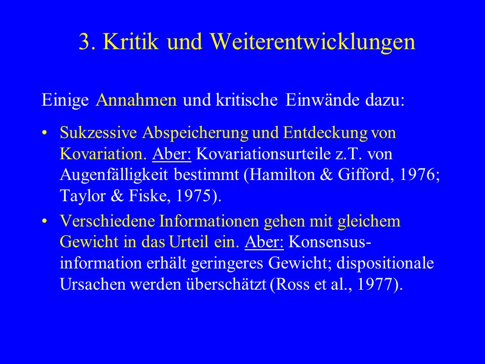 3. Kritik und Weiterentwicklungen Einige Annahmen und kritische Einwände dazu: Sukzessive Abspeicherung und Entdeckung von Kovariation. Aber: Kovariat