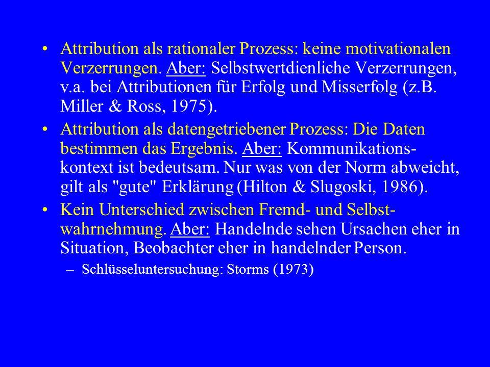Attribution als rationaler Prozess: keine motivationalen Verzerrungen. Aber: Selbstwertdienliche Verzerrungen, v.a. bei Attributionen für Erfolg und M