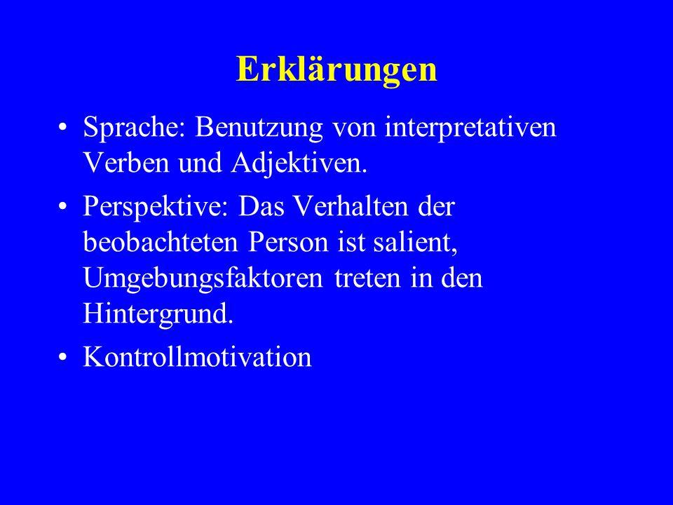 Erklärungen Sprache: Benutzung von interpretativen Verben und Adjektiven. Perspektive: Das Verhalten der beobachteten Person ist salient, Umgebungsfak