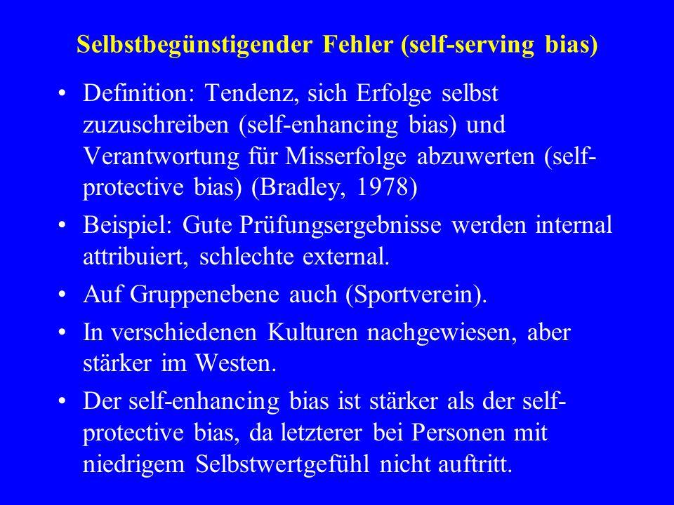 Selbstbegünstigender Fehler (self-serving bias) Definition: Tendenz, sich Erfolge selbst zuzuschreiben (self-enhancing bias) und Verantwortung für Mis