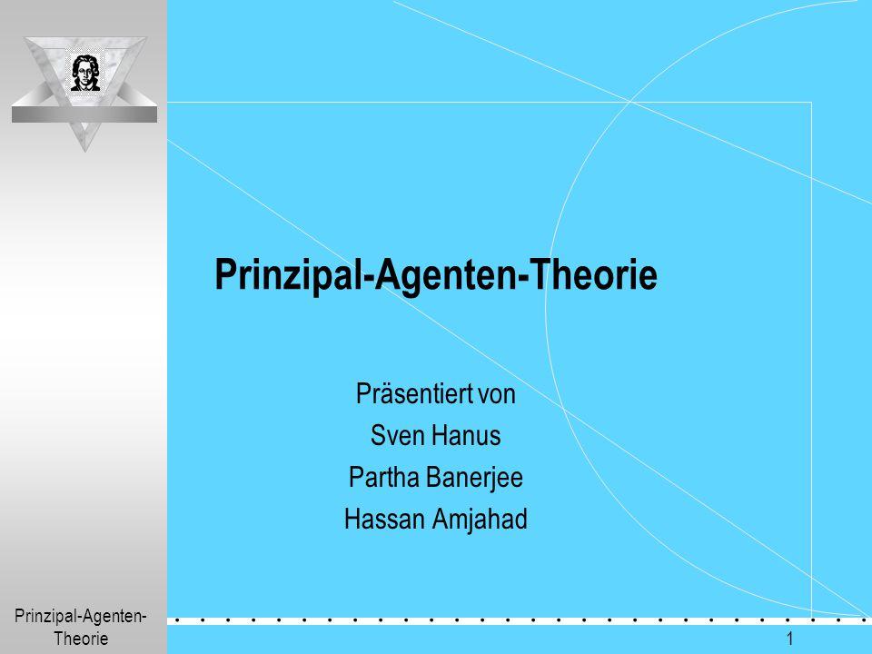 Prinzipal-Agenten- Theorie.............. 1 Prinzipal-Agenten-Theorie Präsentiert von Sven Hanus Partha Banerjee Hassan Amjahad