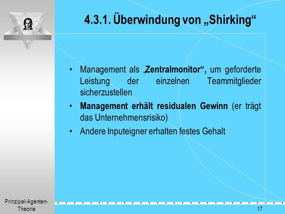 """Prinzipal-Agenten- Theorie.............. 17 4.3.1. Überwindung von """"Shirking"""" Management als """" Zentralmonitor"""", um geforderte Leistung der einzelnen T"""