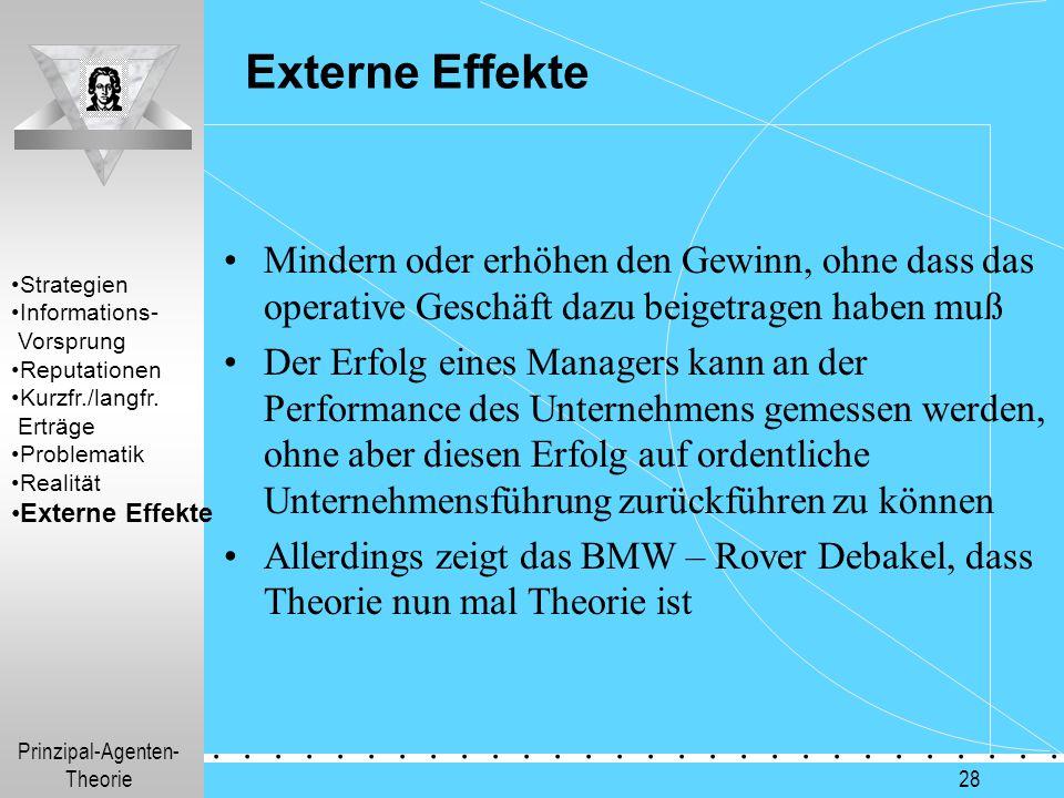 Prinzipal-Agenten- Theorie.............. 28 Externe Effekte Mindern oder erhöhen den Gewinn, ohne dass das operative Geschäft dazu beigetragen haben m