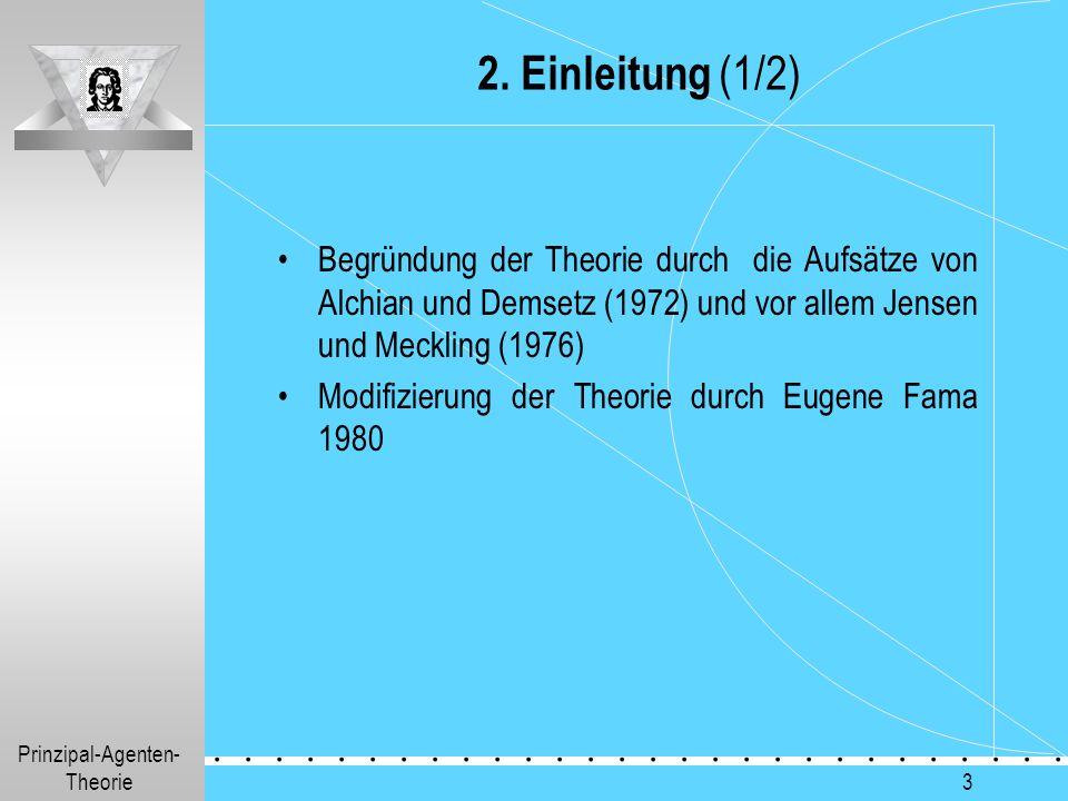 Prinzipal-Agenten- Theorie.............. 3 2. Einleitung (1/2) Begründung der Theorie durch die Aufsätze von Alchian und Demsetz (1972) und vor allem