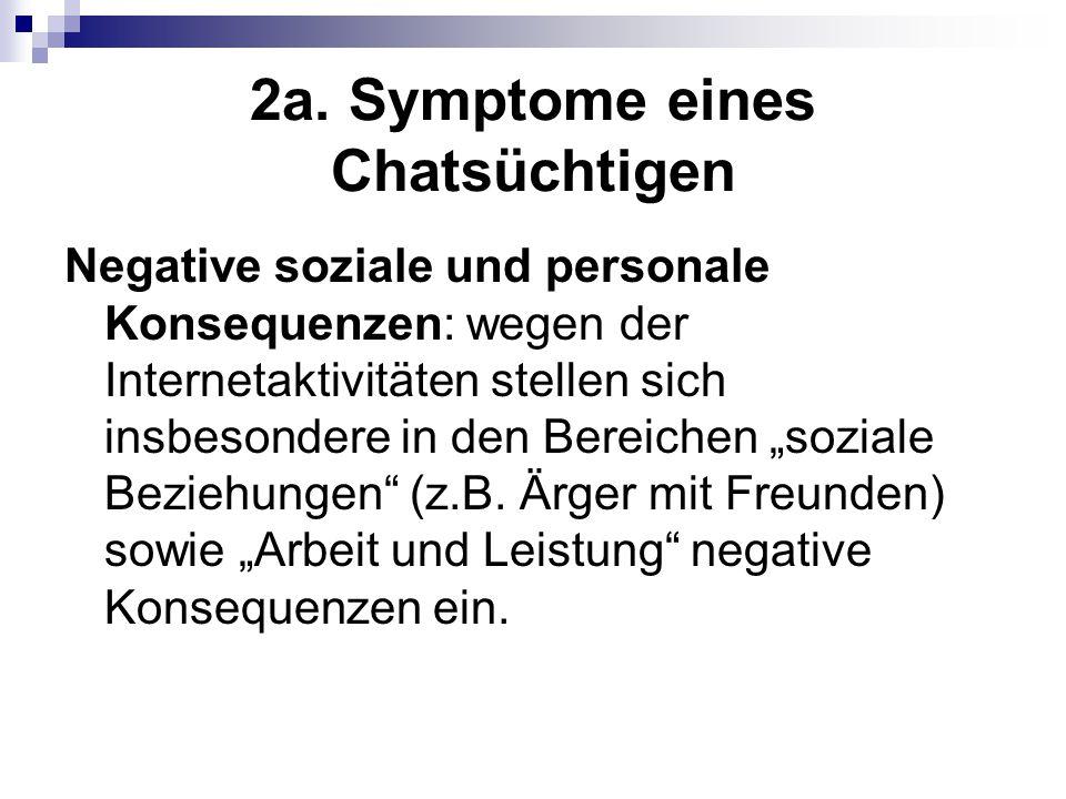 2a. Symptome eines Chatsüchtigen Negative soziale und personale Konsequenzen: wegen der Internetaktivitäten stellen sich insbesondere in den Bereichen