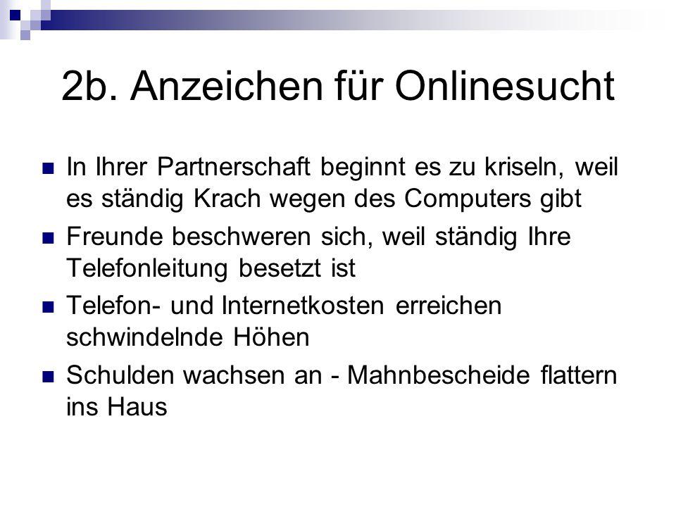 2b. Anzeichen für Onlinesucht In Ihrer Partnerschaft beginnt es zu kriseln, weil es ständig Krach wegen des Computers gibt Freunde beschweren sich, we