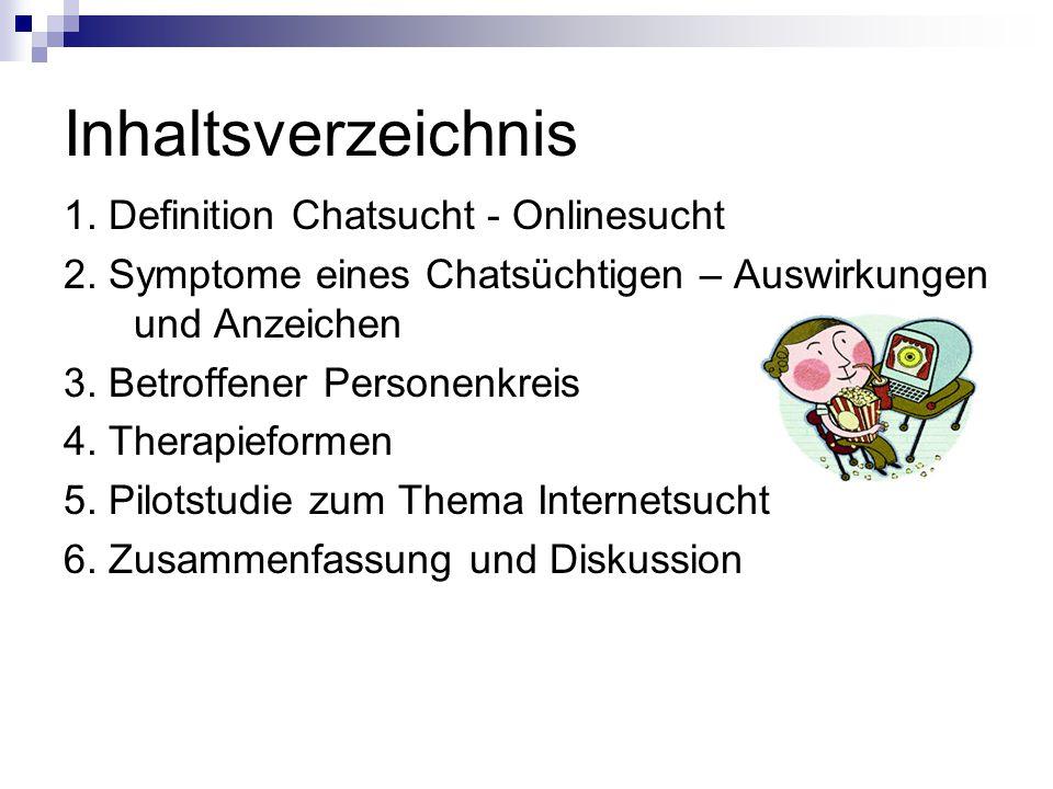 Inhaltsverzeichnis 1. Definition Chatsucht - Onlinesucht 2. Symptome eines Chatsüchtigen – Auswirkungen und Anzeichen 3. Betroffener Personenkreis 4.