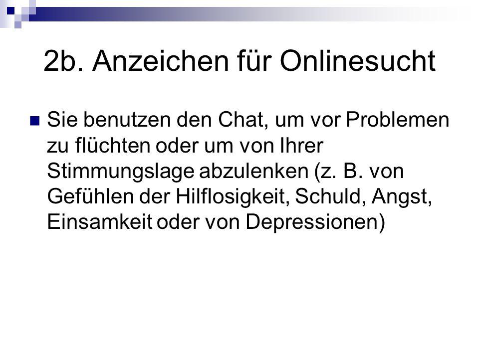 2b. Anzeichen für Onlinesucht Sie benutzen den Chat, um vor Problemen zu flüchten oder um von Ihrer Stimmungslage abzulenken (z. B. von Gefühlen der H