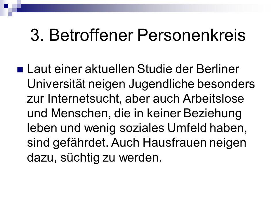 3. Betroffener Personenkreis Laut einer aktuellen Studie der Berliner Universität neigen Jugendliche besonders zur Internetsucht, aber auch Arbeitslos