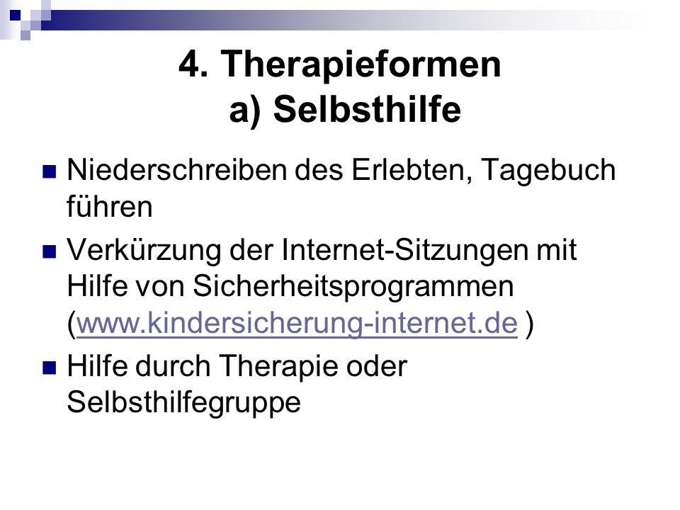 4. Therapieformen a) Selbsthilfe Niederschreiben des Erlebten, Tagebuch führen Verkürzung der Internet-Sitzungen mit Hilfe von Sicherheitsprogrammen (