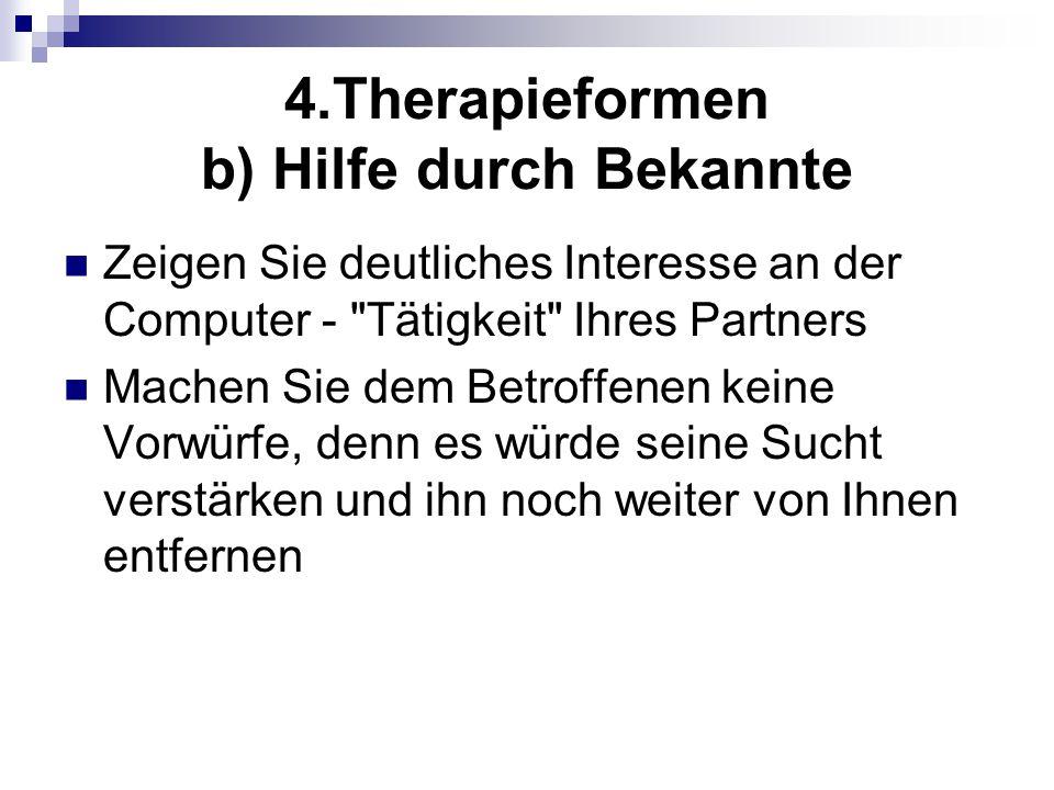 4.Therapieformen b) Hilfe durch Bekannte Zeigen Sie deutliches Interesse an der Computer -