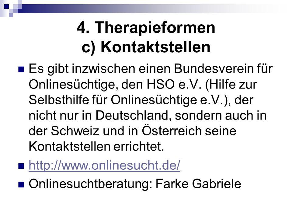 4. Therapieformen c) Kontaktstellen Es gibt inzwischen einen Bundesverein für Onlinesüchtige, den HSO e.V. (Hilfe zur Selbsthilfe für Onlinesüchtige e