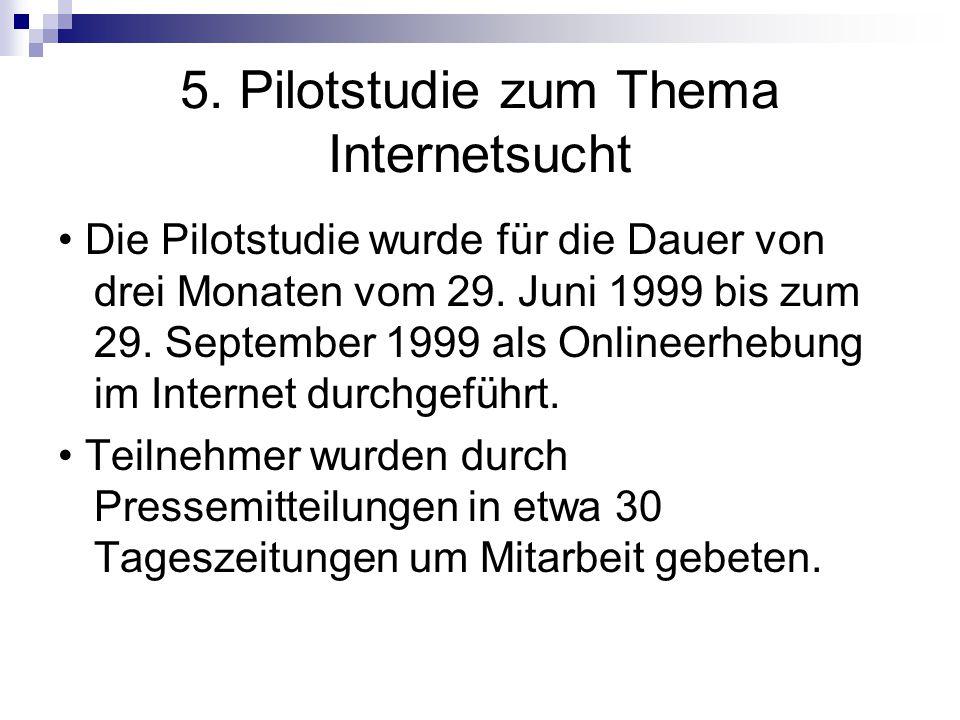 5. Pilotstudie zum Thema Internetsucht Die Pilotstudie wurde für die Dauer von drei Monaten vom 29. Juni 1999 bis zum 29. September 1999 als Onlineerh