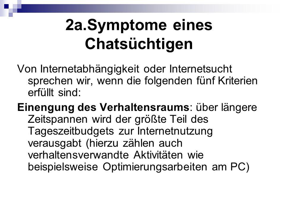 2a.Symptome eines Chatsüchtigen Von Internetabhängigkeit oder Internetsucht sprechen wir, wenn die folgenden fünf Kriterien erfüllt sind: Einengung de