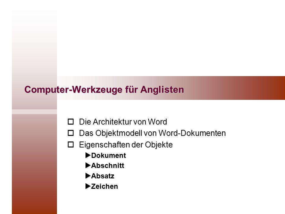 Computer-Werkzeuge für Anglisten  Die Architektur von Word  Das Objektmodell von Word-Dokumenten  Eigenschaften der Objekte  Dokument  Abschnitt  Absatz  Zeichen