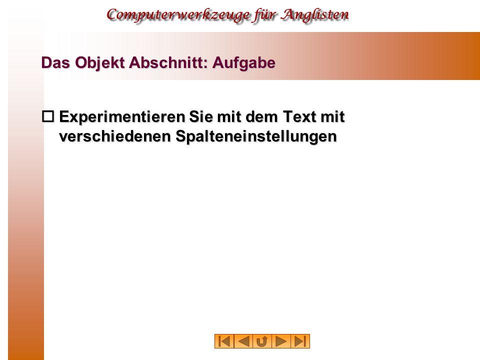 Das Objekt Abschnitt: Aufgabe  Experimentieren Sie mit dem Text mit verschiedenen Spalteneinstellungen