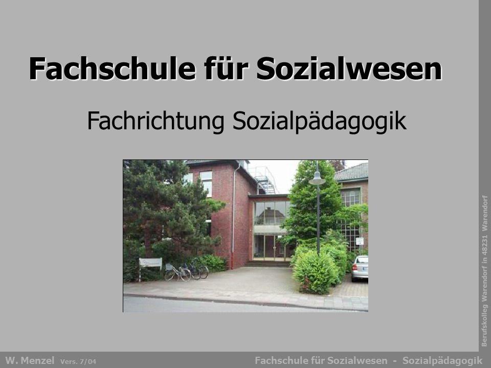 Berufskolleg Warendorf in 48231 Warendorf Fachschule für Sozialwesen - SozialpädagogikW. Menzel Vers. 7/04 Fachschule für Sozialwesen Fachrichtung Soz